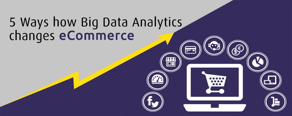 5 Ways how Big Data Analytics changes eCommerce