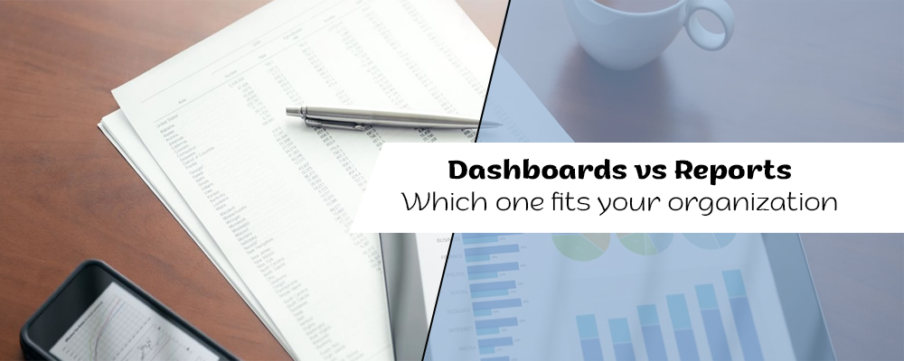 Dashboards vs Reports Which one fits your organization