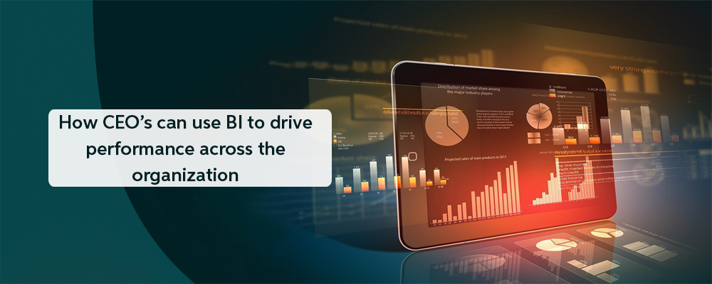 How CEOs can use BI to drive performance across the organization