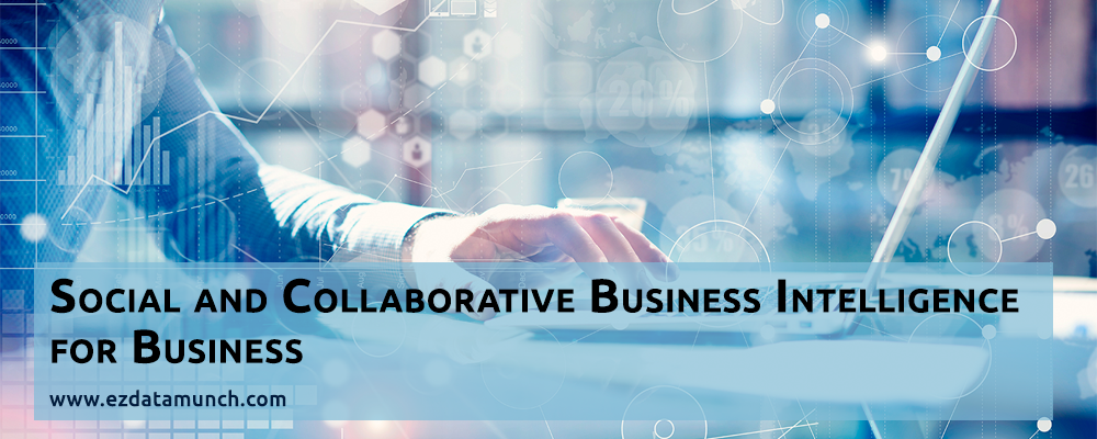 Social and Collaborative Business Intelligence for Business