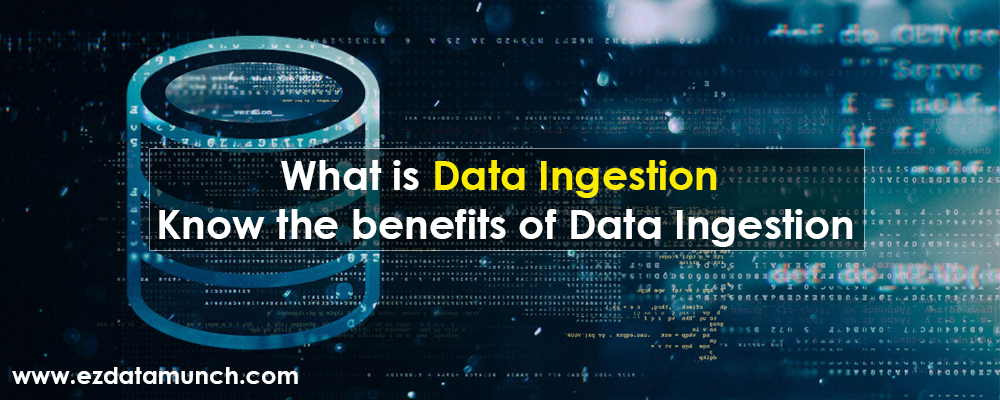 What is Data Ingestion? Know the benefits of Data Ingestion